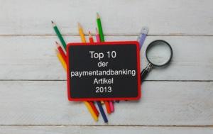 Top 10 der Paymentandbanking Artikel 2013