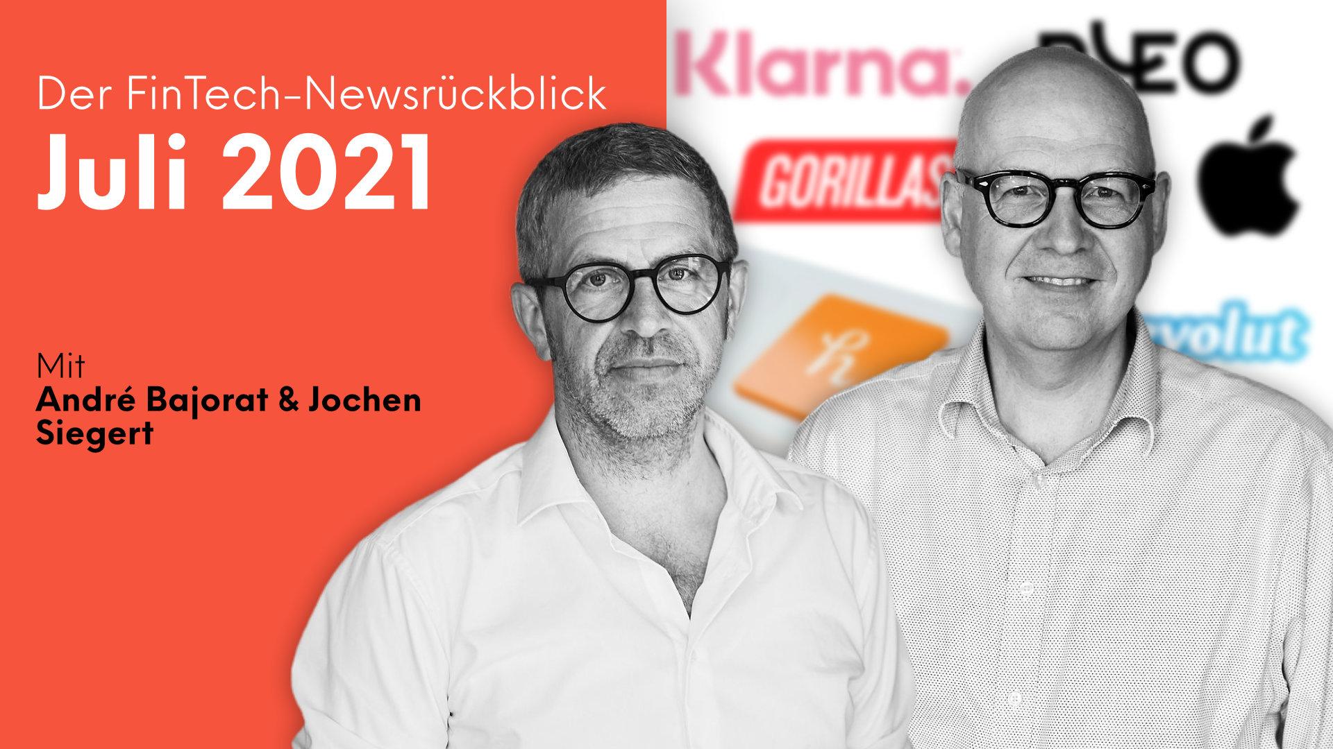 Der FinTech Newsrückblick Juli 2021 mit André Bajorat und Jochen Siegert.